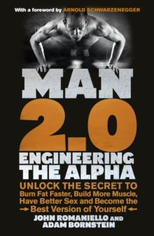 Man 2.0: Engineering the Alpha : Unlock the Secret to Burn Fat Faster, Build More Muscle, Have Better Sex and Become the Best Version of Yourself, Paperback