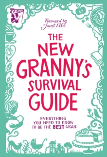 The New Granny's Survival Guide : Everything You Need to Know to be the Best Gran, Hardback Book