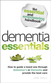 Dementia Essentials : How to Guide a Loved One Through Alzheimer's or Dementia and Provide the Best Care, Paperback