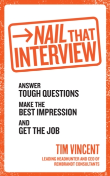 Nail That Interview : Answer Tough Questions, Make the Best Impression, and Get the Job, Paperback