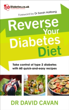 Reverse Your Diabetes Diet : The New Eating Plan to Take Control of Type 2 Diabetes, with 60 Quick-and-Easy Recipes, Paperback