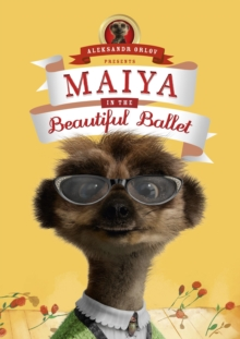 Maiya in the Beautiful Ballet : (Meerkat Tales), Hardback