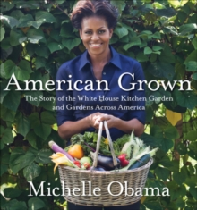 American Grown : The Story of the White House Kitchen Garden and Gardens Across America, Hardback