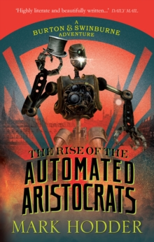 The Rise of the Automated Aristocrats : The Burton & Swinburne Adventures, Paperback