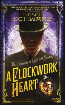 A Clockwork Heart : Chronicles of Light and Shadow, Hardback