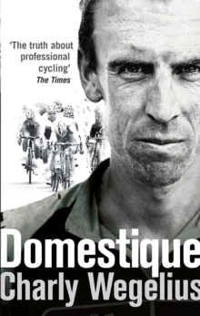 Domestique : The Real-life Ups and Downs of a Tour Pro, Paperback