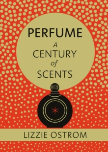 Perfume: A Century of Scents, Hardback