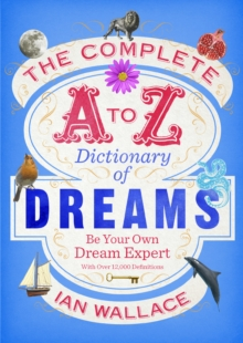 The Complete A to Z Dictionary of Dreams : Be Your Own Dream Expert, Paperback