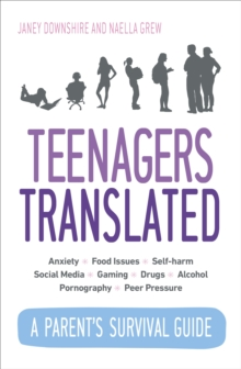 Teenagers Translated : How to Raise Happy Teens, Paperback