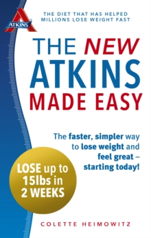 The New Atkins Made Easy : The Faster, Simpler Way to Lose Weight and Feel Great - Starting Today!, Paperback