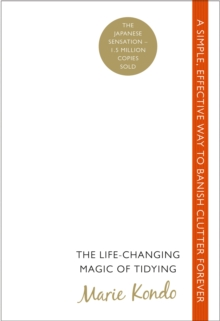 The Life-changing Magic of Tidying : A Simple, Effective Way to Banish Clutter Forever, Paperback Book
