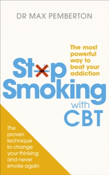 Stop Smoking With CBT : The Most Powerful Way to Beat Your Addiction, Paperback