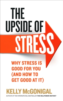 The Upside of Stress : Why Stress is Good for You (and How to Get Good at it), Paperback Book