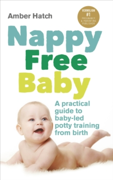 Nappy Free Baby : A Practical Guide to Baby-Led Potty Training from Birth, Paperback