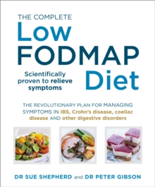 The Complete Low-FODMAP Diet : The Revolutionary Plan for Managing Symptoms in IBS, Crohn's Disease, Coeliac Disease and Other Digestive Disorders, Paperback