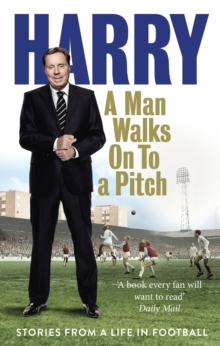 A Man Walks on to a Pitch : Stories from a Life in Football, Paperback