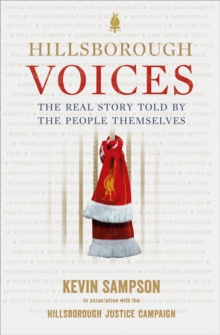 Hillsborough Voices : The Real Story Told by the People Themselves, Hardback