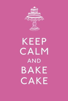 Keep Calm and Bake Cake, Hardback
