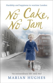 No Cake, No Jam : Hardship and Happiness in Wartime London, Paperback Book