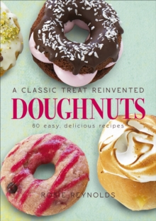 Doughnuts : A Classic Treat Reinvented - 60 Easy, Delicious Recipes, Hardback