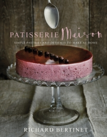 Patisserie Maison : The Step-by-step Guide to Simple Sweet Pastries for the Home Baker, Hardback