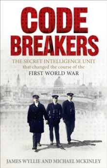 The Codebreakers : The Secret Intelligence Unit That Changed the Course of the First World War, Paperback Book