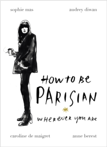 How to be Parisian : Wherever You Are, Hardback Book