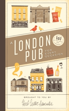 A London Pub for Every Occasion : 161 Tried-and-tested Pubs in a Pocket-sized Guide That's Perfect for Londoners and Travellers Alike, Hardback Book
