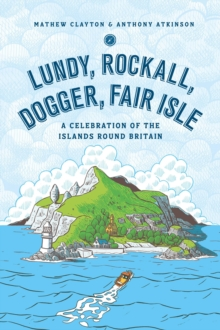 Lundy, Rockall, Dogger, Fair Isle : A Celebration of the Islands Around Britain, Hardback