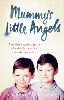 Mummy's Little Angels : A Mother's Agonising Story of Losing Her Sons to a Murderous Father, Paperback