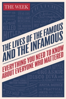 The Lives of the Famous and the Infamous : Everything You Need to Know About Everyone Who Mattered, Hardback