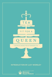 Tea Fit for a Queen : Recipes & Drinks for Afternoon Tea, Hardback Book