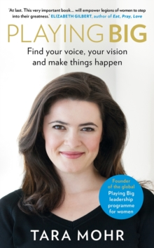 Playing Big : Find Your Voice, Your Vision and Make Things Happen, Hardback