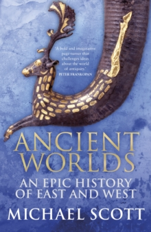 Ancient Worlds : An Epic History of East and West, Hardback