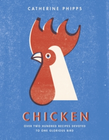 The Chicken : Over Two Hundred Recipes Devoted to One Glorious Bird, Hardback Book