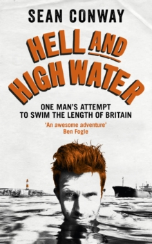 Hell and High Water : One Man's Attempt to Swim the Length of Britain, Paperback Book