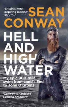 Hell and High Water : My Epic 900-Mile Swim from Land's End to John O'Groats, Paperback