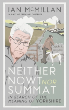 Neither Nowt nor Summat : In Search of the Meaning of Yorkshire, Hardback Book