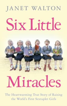 Six Little Miracles : The heartwarming true story of raising the world's first sextuplet girls, Paperback