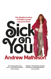 Sick on You : The Disastrous Story of Britain's Great Lost Punk Band, Paperback Book