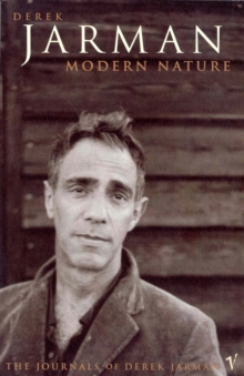 Modern Nature : The Journals of Derek Jarman, Paperback