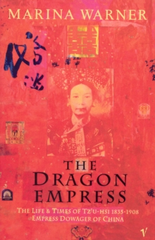 The Dragon Empress : Life and Times of Tz'u-hsi, 1835-1908, Empress Dowager of China, Paperback
