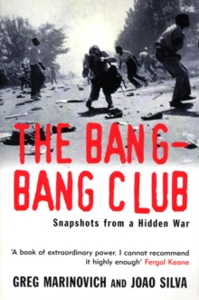The Bang-bang Club : Snapshots from a Hidden War, Paperback
