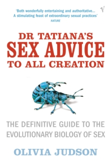 Dr.Tatiana's Sex Advice to All Creation : Definitive Guide to the Evolutionary Biology of Sex, Paperback