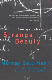 Strange Beauty : Murray Gell-Mann and the Revolution in Twentieth-century Physics, Paperback Book