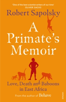 A Primate's Memoir : Love, Death and Baboons in East Africa, Paperback