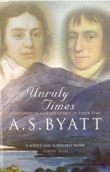 Unruly Times : Wordsworth and Coleridge in Their Time, Paperback Book