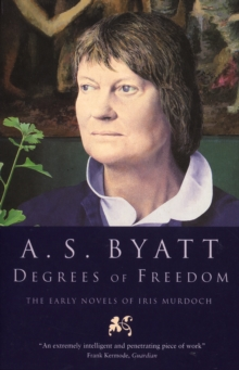 Degrees of Freedom : Early Novels of Iris Murdoch, Paperback
