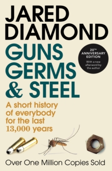 Guns, Germs and Steel : A Short History of Everbody for the Last 13000 Years, Paperback