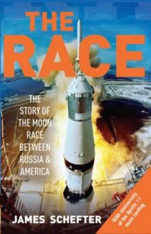 The Race : The Definitive Story of America's Battle to Beat Russia to the Moon, Paperback